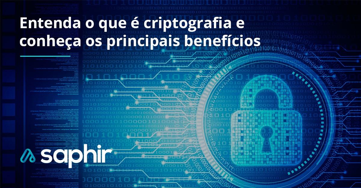 Entenda o que é criptografia e conheça os principais benefícios