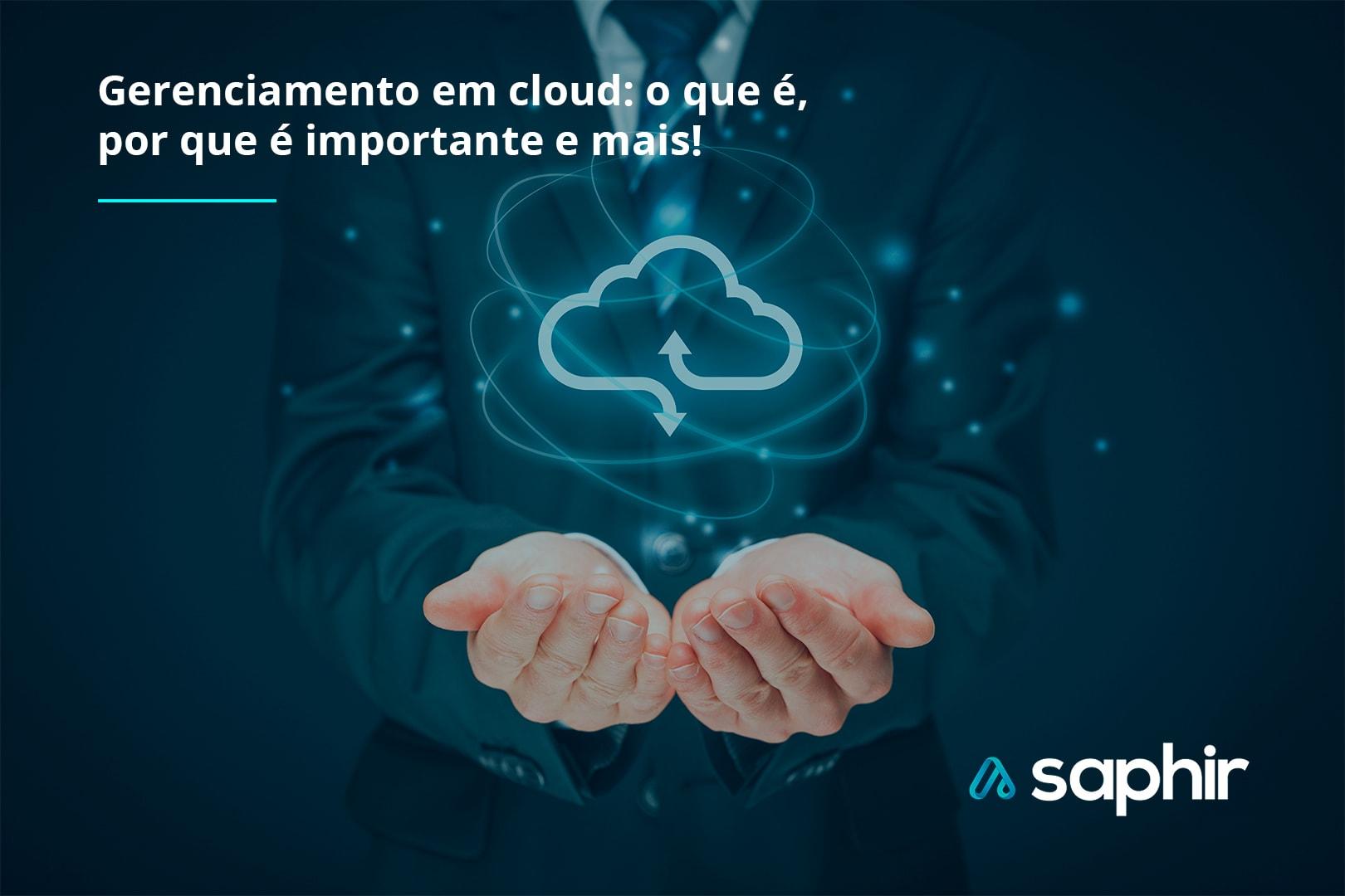 Gerenciamento em cloud: o que é, por que é importante e mais