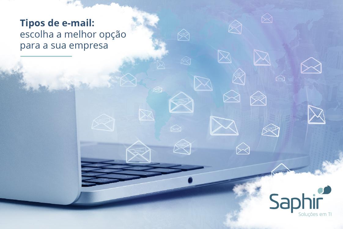 Tipos de e-mail escolha a melhor opção para a sua empresa
