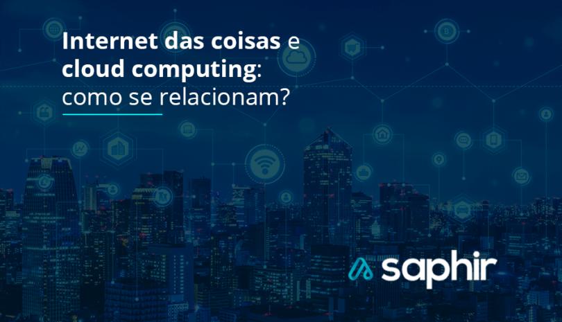 Internet das coisas e cloud computing - como se relacionam