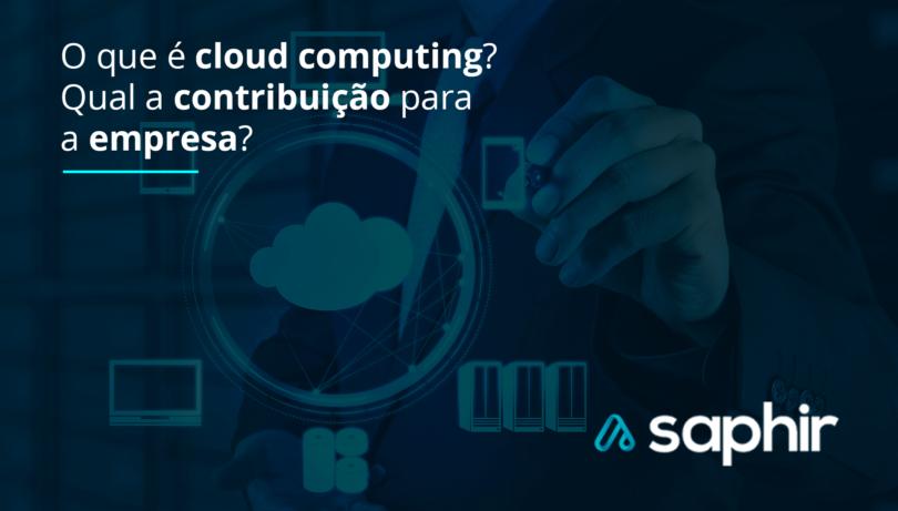 O que é cloud computing Qual a contribuição para a empresa