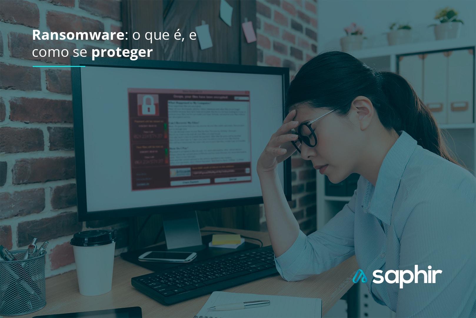 Ransomware: o que é como se proteger