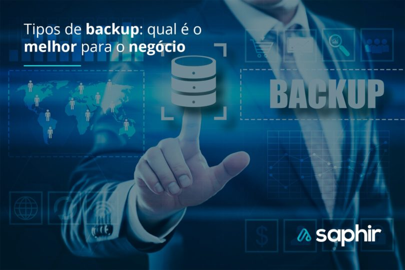 Tipos de backup: qual é o melhor para o negócio