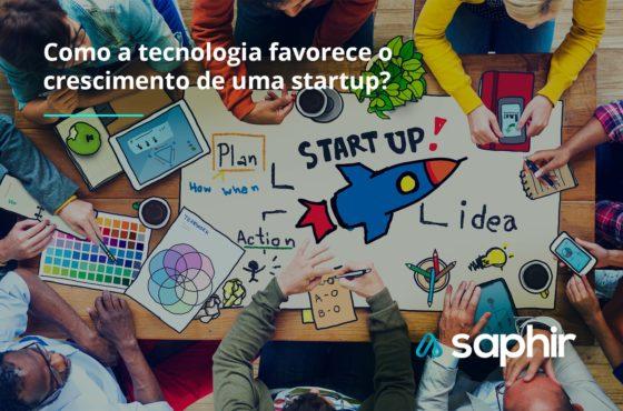 Como a tecnologia favorece o crescimento de uma startup
