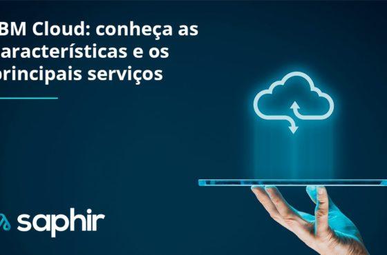 IBM Cloud: conheça as características e os principais serviços