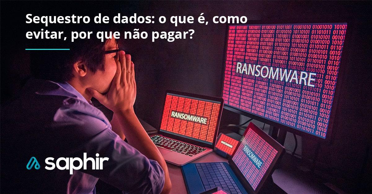 Sequestro de dados: o que é, como evitar, por que não pagar