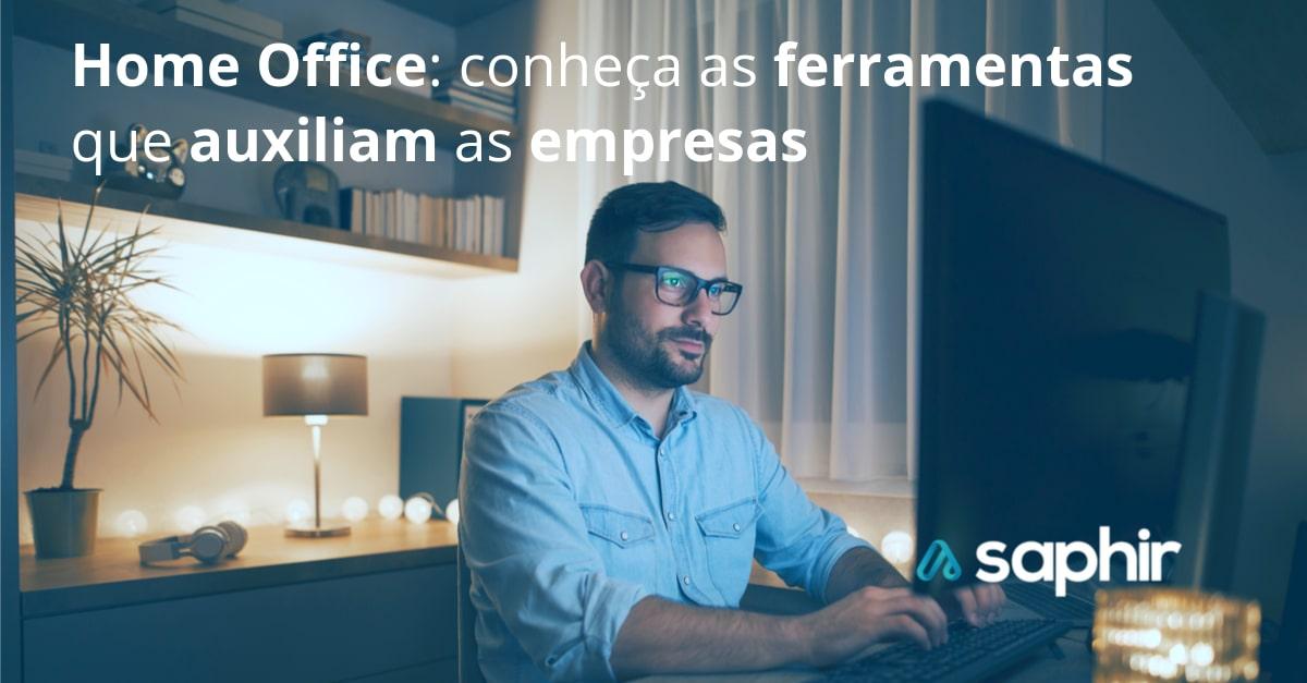 Home Office: conheça as ferramentas que auxiliam as empresas