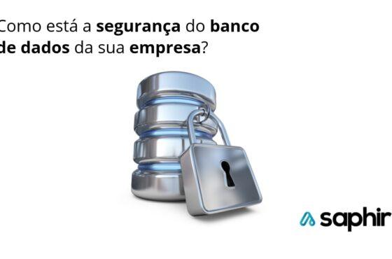 Como está a segurança do banco de dados da sua empresa