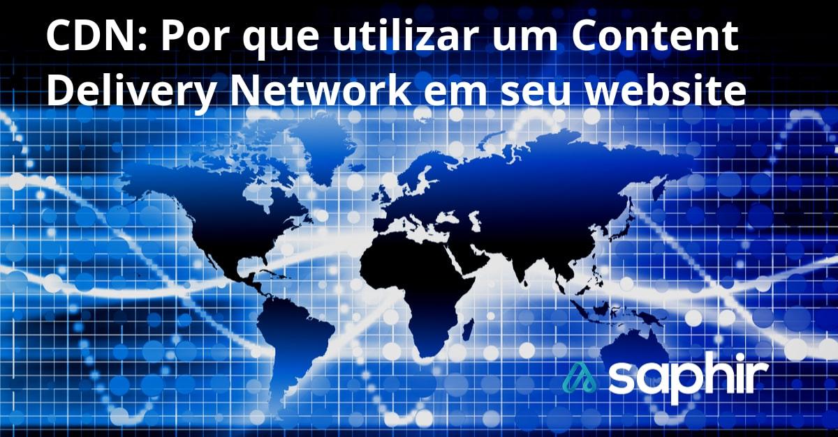 CDN: Por que utilizar um Content Delivery Network em seu website