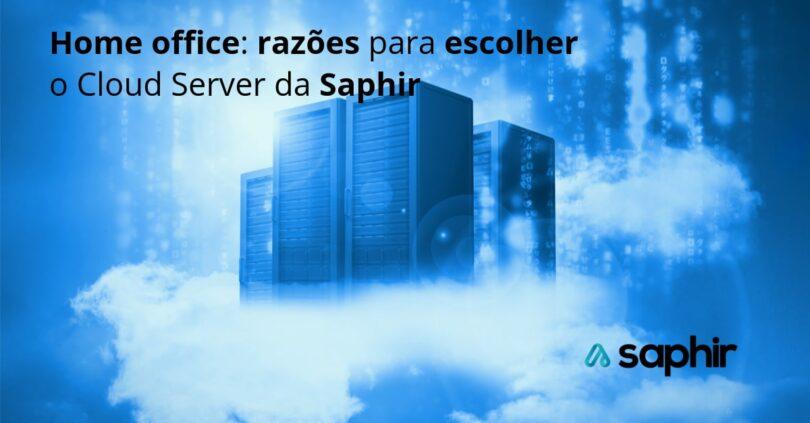 Home office razões para escolher o Cloud Server da Saphir - Linkedin
