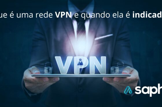 O que é uma rede VPN e quando ela é indicada