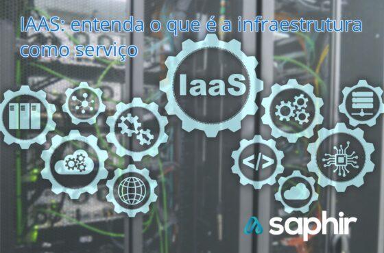 IAAS: entenda o que é a infraestrutura como serviço